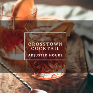 Crosstown Cocktail Adjusted Hours
